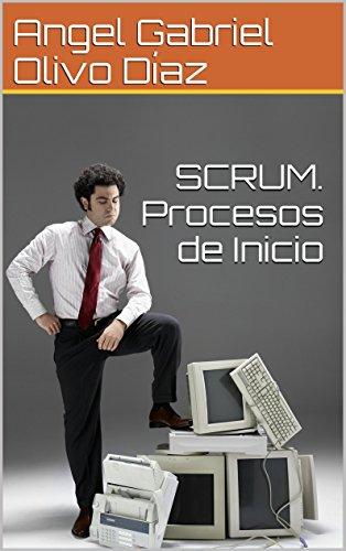 SCRUM. Procesos de Inicio (Procesos de Scrum nº 1) por Angel Gabriel Olivo Díaz
