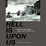 Hell Is Upon Us: D-Day in the Pacific - Saipan to Guam, June to August 1944