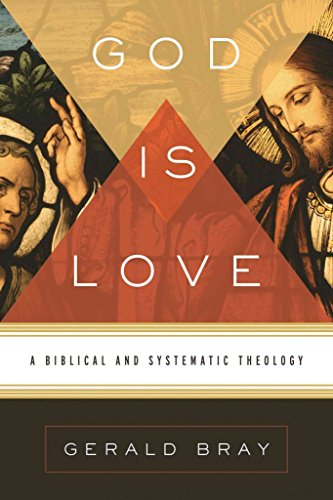 [(God Is Love : A Biblical and Systematic Theology)] [By (author) Gerald L. Bray] published on (March, 2012)