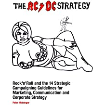 The AC/DC Strategy – Rock'n'Roll and the 14 Strategic Campaigning Guidelines for Marketing, Communication and Corporate Strategy (English Edition)