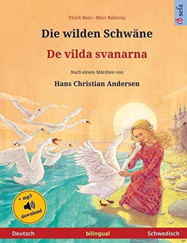 Die wilden Schwäne - De vilda svanarna (Deutsch - Schwedisch). Nach einem Märchen von Hans Christian Andersen: Zweisprachiges Kinderbuch mit mp3 ... ab 4-6 Jahren (Sefa Bilinguale Bilderbücher)