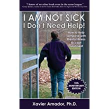 I Am Not Sick I Don't Need Help! How to Help Someone with Mental Illness Accept Treatment (English Edition)