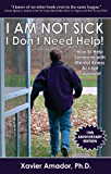 I Am Not Sick I Don't Need Help! How to Help Someone with Mental Illness Accept Treatment