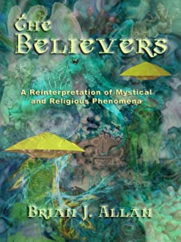 The Believers: A Reinterpretation of Mystical and Religious Phenomena by [Allan, Brian J.]