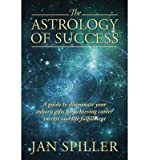 [(The Astrology of Success: A Guide to Illuminate Your Inborn Gifts for Achieving Career Success and Life Fulfillment)] [Author: Jan Spiller] published on (April, 2014) - Jan Spiller