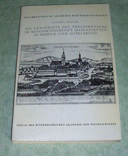 Die Geschichte des Theaterwesens im Benediktinerstift Seitenstetten in Barock und Aufklärung