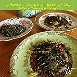 Heilkräuter – Tees aus dem Garten der Natur: heilen lindern vorbeugen