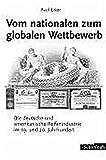 Vom nationalen zum globalen Wettbewerb: Die deutsche und amerikanische Reifenindustrie im 19. und 20. Jahrhundert - Paul Erker