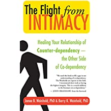 The Flight from Intimacy: Healing Your Relationship of Counter-dependency — The Other Side of Co-dependency