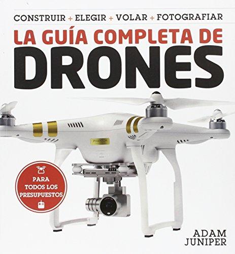 La guía completa de drones por Adam Juniper