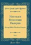 Telecharger Livres Nouveaux Synonymes Francois Vol 1 Ouvrage Dedie A l Academie Francoise Classic Reprint (PDF,EPUB,MOBI) gratuits en Francaise