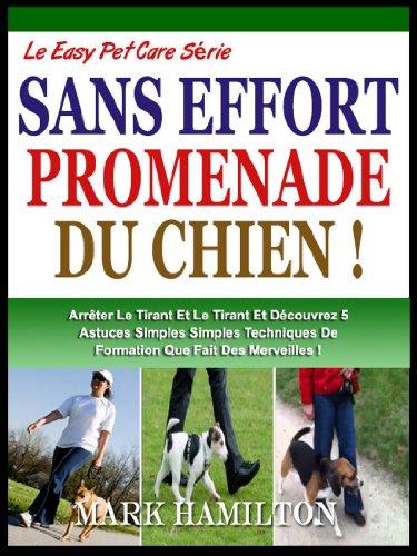Couverture du livre PROMENEZ VOTRE CHIEN: Arrêter Le Tirant Et Tirant Et Découvrez 5 Simple Formation Techniques Qui Fait Des Merveilles! (Le Easy Pet Care Série t. 1)