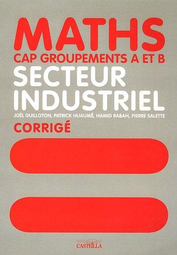Mathématiques CAP groupements A et B secteur industriel : Livre du professeur par Joël Guilloton, Patrick Huaumé, Hamid Rabah, Pierre Salette