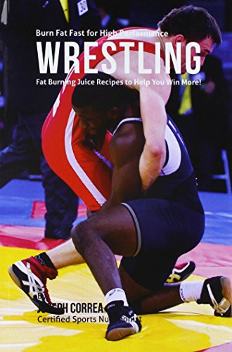 Burn Fat Fast for High Performance Wrestling: Fat Burning Juice Recipes to Help You Win More! por Joseph Correa