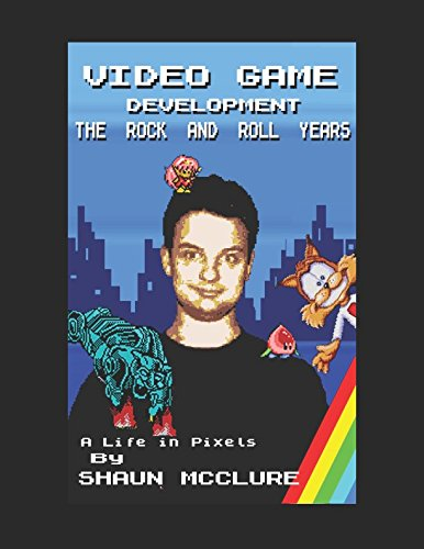 video-game-development-the-rock-and-roll-years-my-life-in-pixels