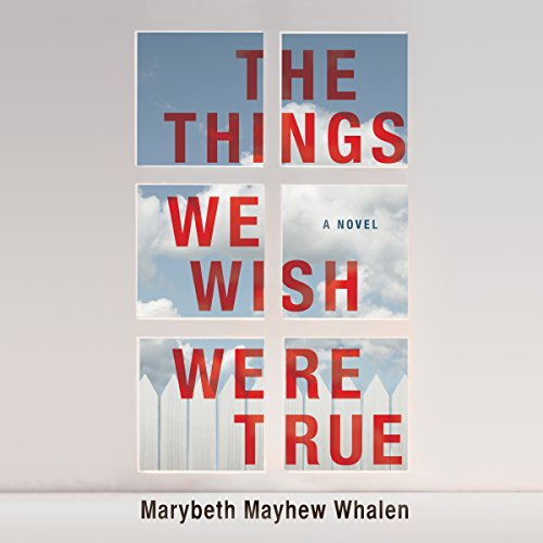 the-things-we-wish-were-true-a-novel