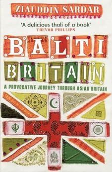 Balti Britain: A Provocative Journey Through Asian Britain by [Sardar, Ziauddin]