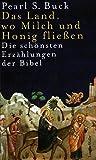 Das Land, wo Milch und Honig fließen: Die schönsten Erzählungen der Bibel