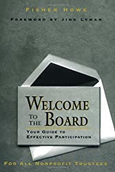 Welcome to the Board Guide Par: Your Guide to Effective Participation (Jossey-Bass Nonprofit Sector)