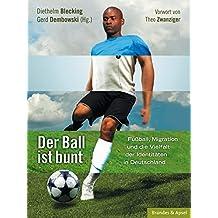 Der Ball ist bunt: Fußball, Migration und die Vielfalt der Identitäten in Deutschland