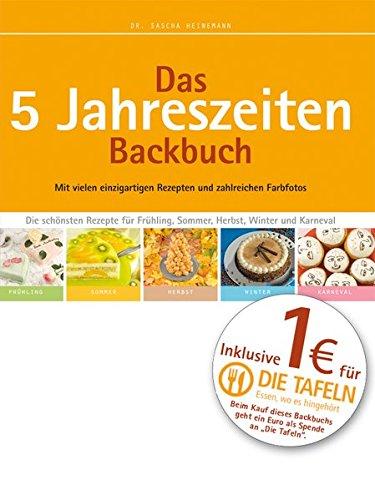 Das 5 Jahreszeiten Backbuch: Die schönsten Rezepte für Frühling, Sommer, Herbst, Winter und Karneval