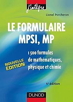 Le formulaire MPSI, MP - 4e éd. : 1500 formules de mathématiques, physique et chimie (10 - Les formulaires) par [Porcheron, Lionel]