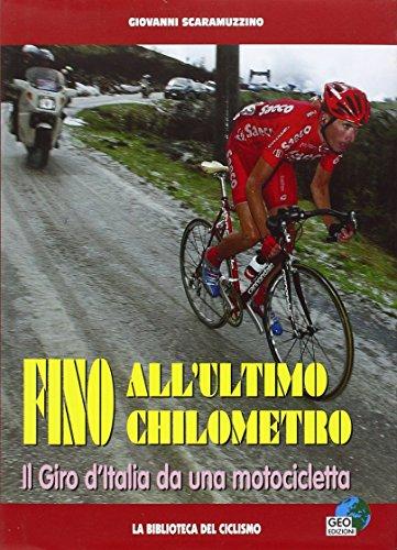 Fino all'ultimo chilometro. Il giro d'Italia da una motocicletta (La biblioteca del Ciclismo) por Giovanni Scaramuzzino