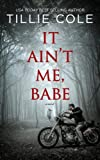 It Ain't Me, Babe by Tillie Cole