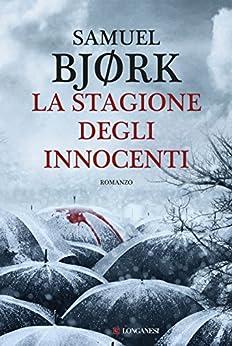 La stagione degli innocenti: La Squadra Omicidi di Oslo di [Bjork, Samuel]
