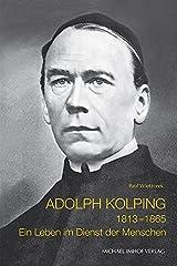 Adolph Kolping 1813-1865: Ein Leben im Dienst der Menschen Taschenbuch
