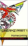 Dreamz Part 1: Homecoming