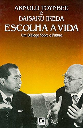 Escolha a vida : um diálogo sobre o futuro (Portuguese Edition)
