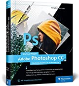 Adobe Photoshop CC: Schritt für Schritt zum perfekten Bild