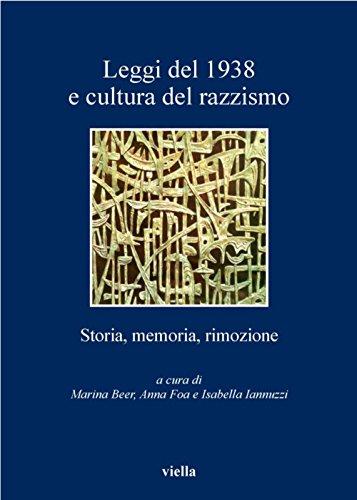 Leggi del 1938 e cultura del razzismo: Storia, memoria, rimozione (I libri di Viella)