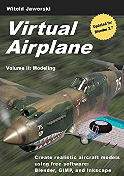 Virtual Airplane - Modeling: Create realistic aircraft models using free software: Blender, GIMP, and Inkscape (English Edition) par [Jaworski, Witold]