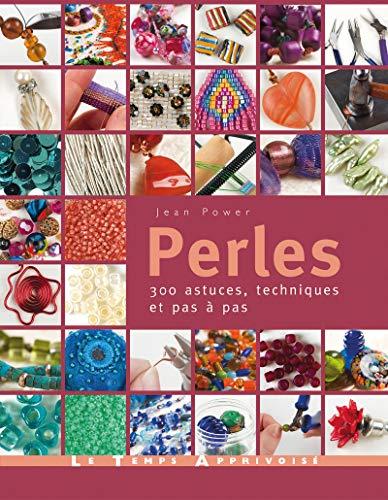 Perles - 300 astuces, techniques et pas à pas par Jean Power