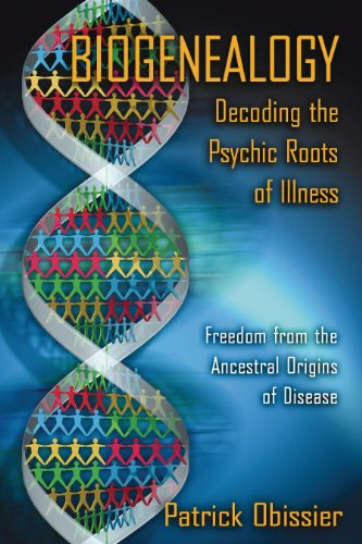 Biogenealogy: Decoding the Psychic Roots of Illness: Freedom from the Ancestral Origins of Disease por Patrick Obissier