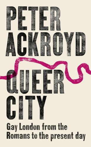 Queer City: Gay London from the Romans to the Present Day por Peter Ackroyd