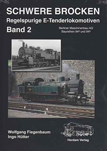 Preisvergleich Produktbild Schwere Brocken. Regelspurige E-Tenderlokomotiven: Band 2: Berliner Maschinenbau AG, Baureihen 94/2 und 94/5