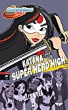 KATANA auf der SUPER HERO HIGH (Die SUPER HERO HIGH-Reihe 4)
