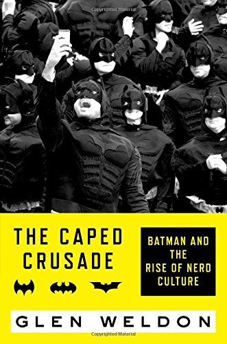 the-caped-crusade-batman-and-the-rise-of-nerd-culture