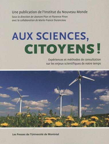 Aux sciences, citoyens ! : Expériences et méthodes de consultation sur les enjeux scientifiques de notre temps par Léonore Pion, Florence Piron, Marie-France Duranceau