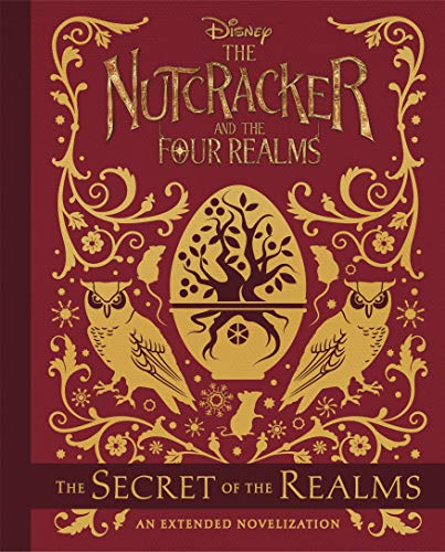 The nutcracker and the four realms : the secret of the realms : an extended novelization.