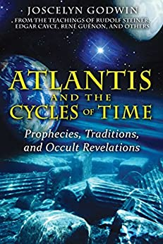 Atlantis and the Cycles of Time: Prophecies, Traditions, and Occult Revelations (English Edition) von [Godwin, Joscelyn]