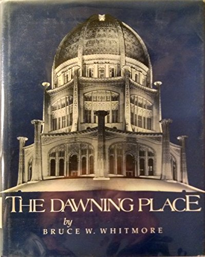 Dawning Place: The Building of a Temple, the Forging of the North American Baha'i Community por Bruce W. Whitmore