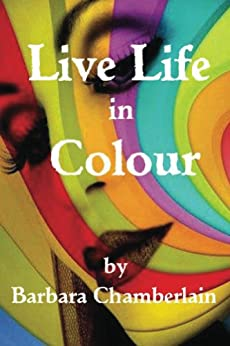 Live life in Colour (English Edition) par [Chamberlain, Barbara]