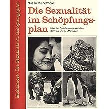 Die Sexualität Im Schöpfungsplan: über das Fortpflanzungs- Verhalten der Tiere und des Menschen