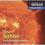 Unsere Sonne - Motor des Weltraumwetters, Inhalt: 1 CD, Länge: ca. 69 Min. (Reihe: Sterne und Weltraum)