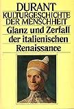 Kulturgeschichte der Menschheit VIII. Glanz und Zerfall der italienischen Renaissance.