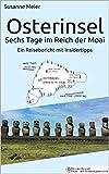 Osterinsel - Sechs Tage im Reich der Moai: Ein Reisebericht mit Insidertipps